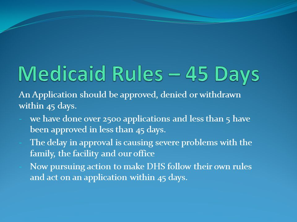 An Application should be approved, denied or withdrawn within 45 days.