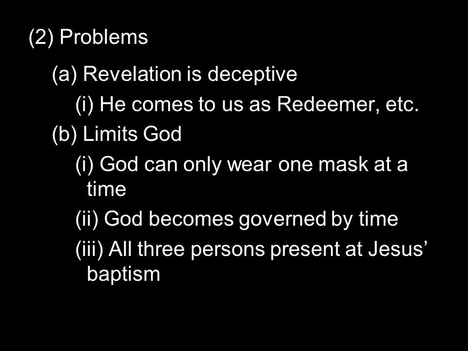 (2) Problems (a) Revelation is deceptive (i) He comes to us as Redeemer, etc.