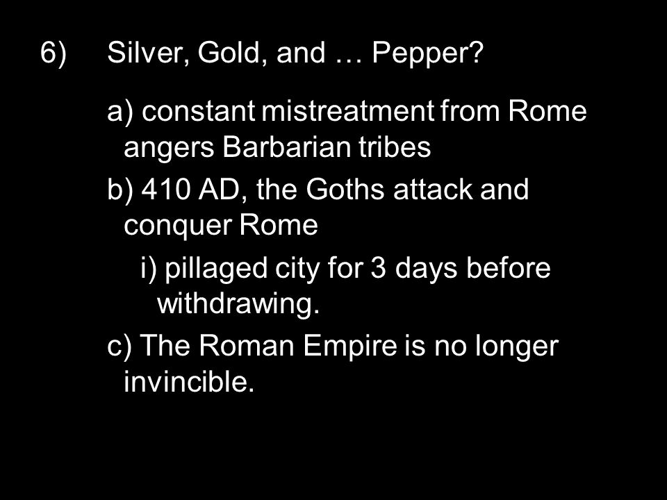6)Silver, Gold, and … Pepper.