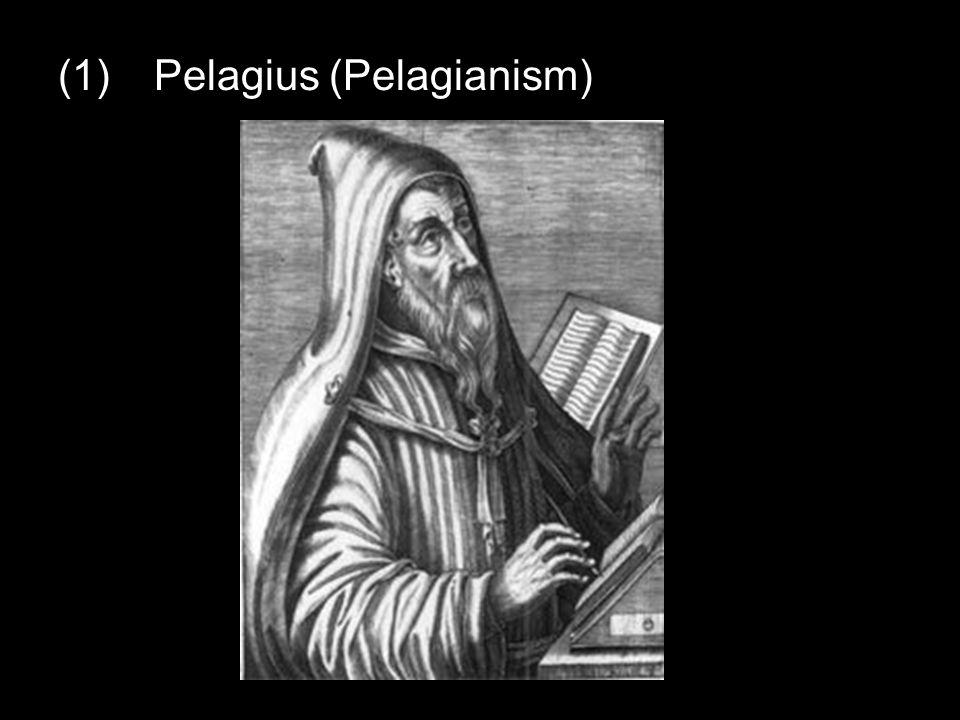 (1)Pelagius (Pelagianism)