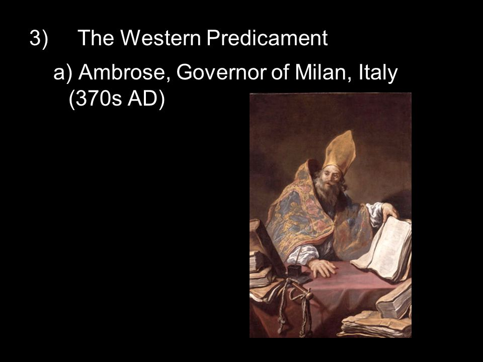 i) After Overseer of Milan dies, fight between followers of Arius and supporters of Nicene Creed ii) Ambrose supports Nicenes iii) Crowd wants Ambrose as overseer (1) reluctantly accepts and is baptized