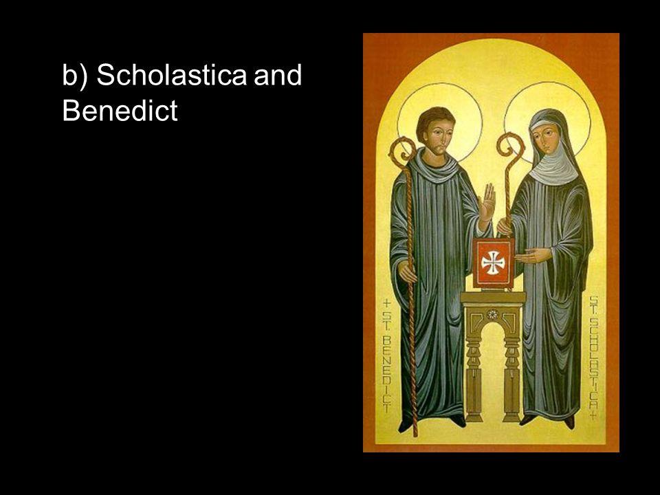 b) Scholastica and Benedict