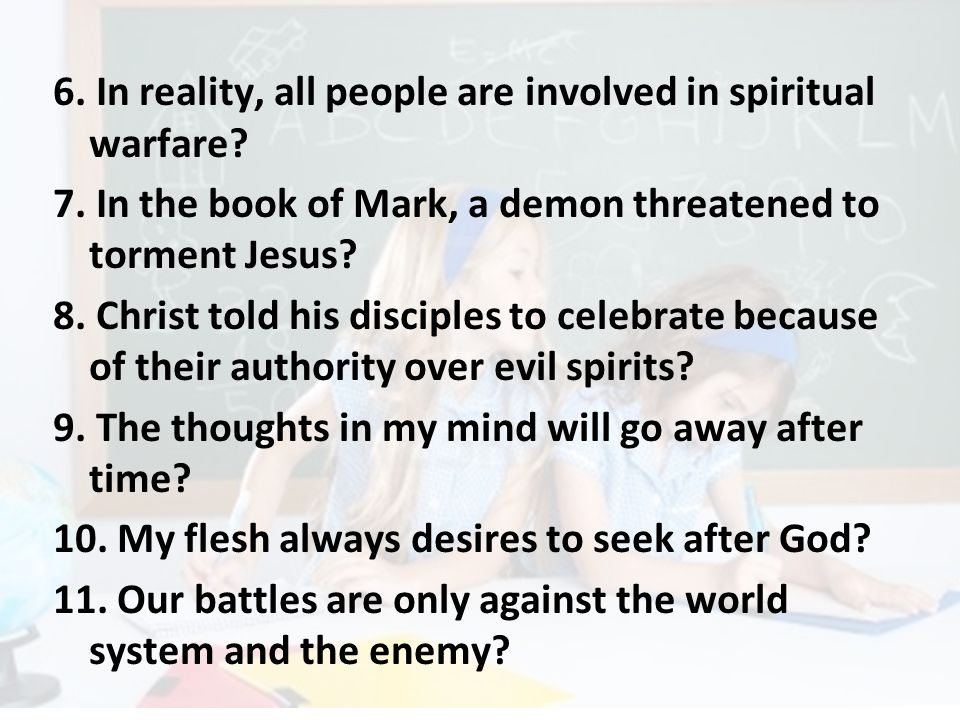 6. In reality, all people are involved in spiritual warfare.