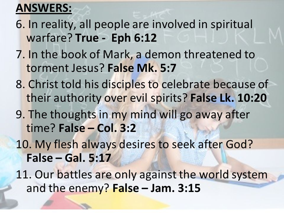 ANSWERS: 6. In reality, all people are involved in spiritual warfare.