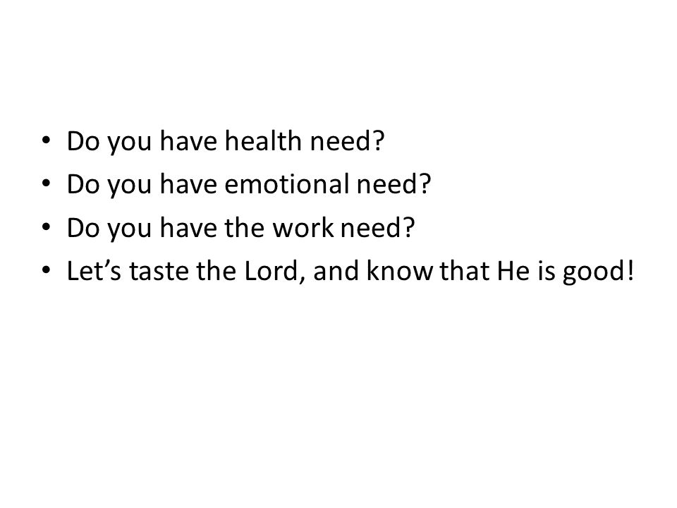 Do you have health need. Do you have emotional need.