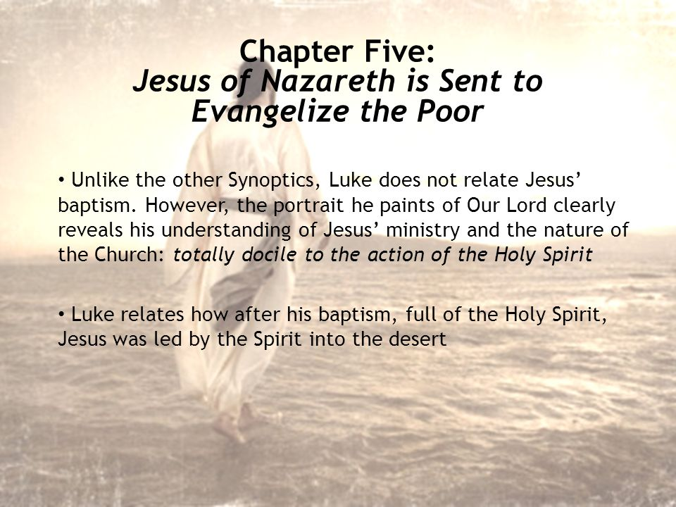 Unlike the other Synoptics, Luke does not relate Jesus' baptism.