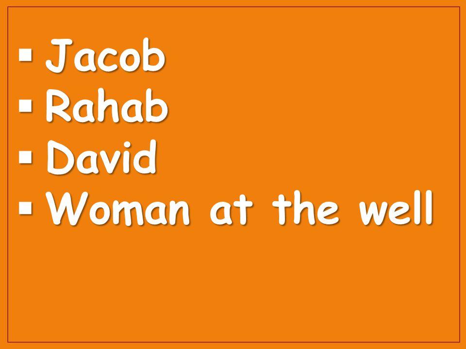  Jacob  Rahab  David  Woman at the well