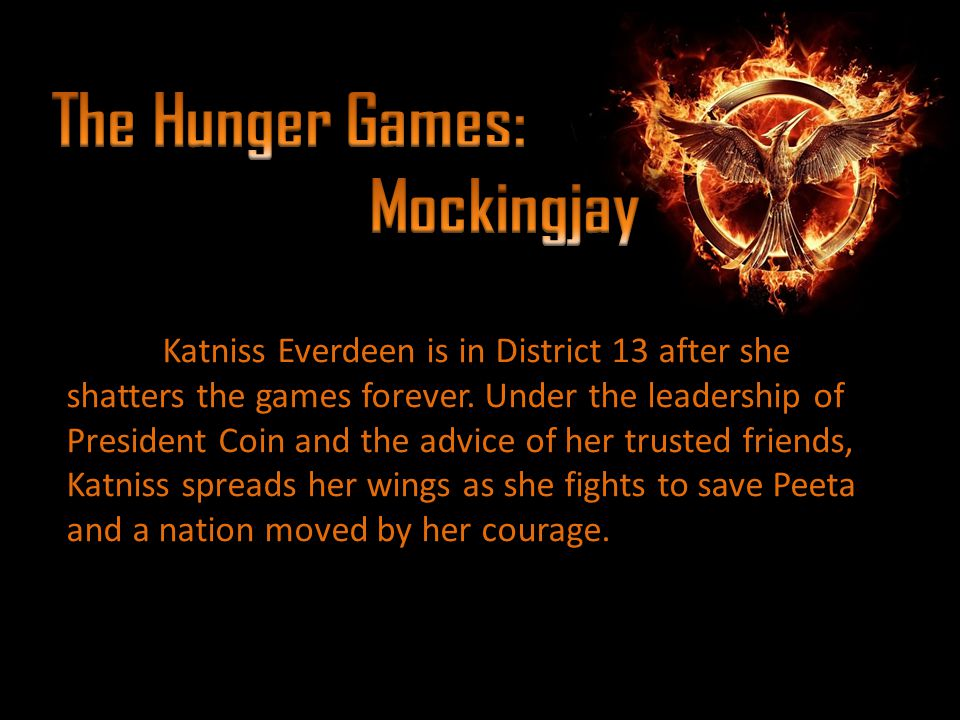 Katniss Everdeen is in District 13 after she shatters the games forever.