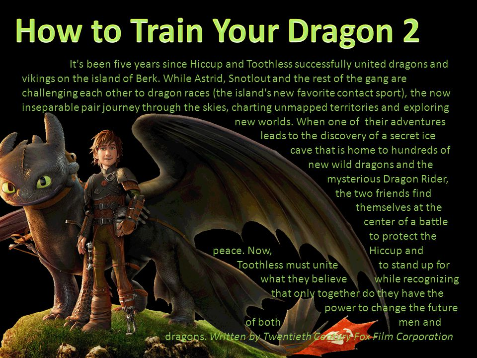 It's been five years since Hiccup and Toothless successfully united dragons and vikings on the island of Berk. While Astrid, Snotlout and the rest of