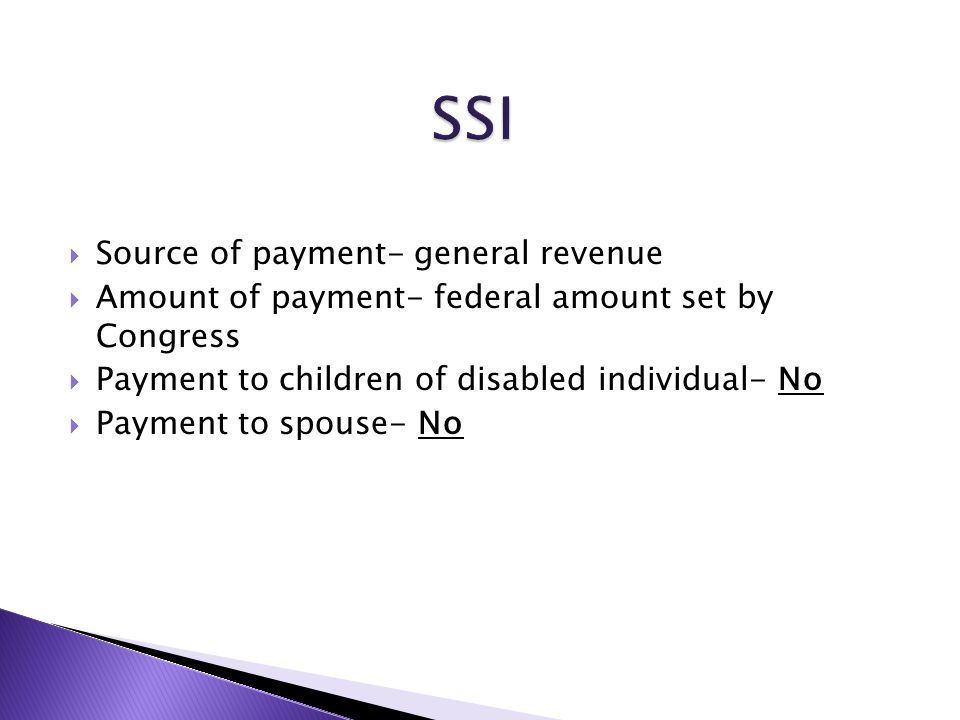  Source of payment- general revenue  Amount of payment- federal amount set by Congress  Payment to children of disabled individual- No  Payment to spouse- No