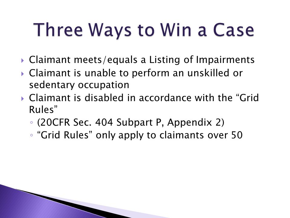  Claimant meets/equals a Listing of Impairments  Claimant is unable to perform an unskilled or sedentary occupation  Claimant is disabled in accord