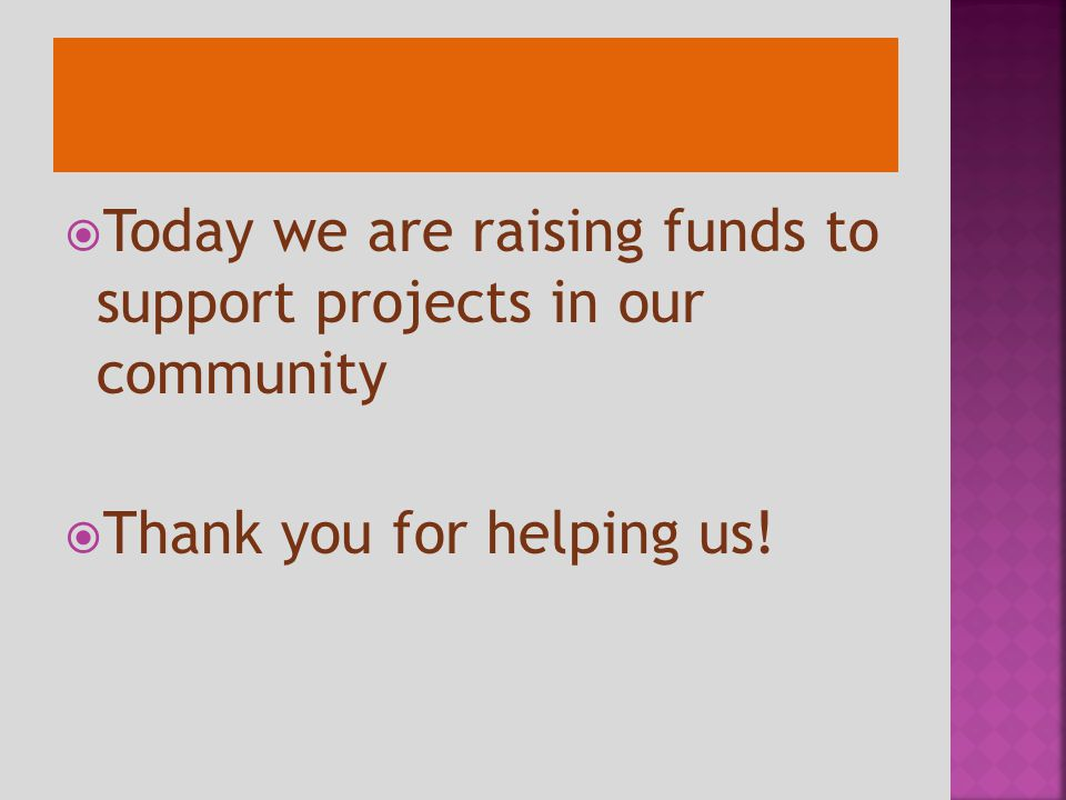  Today we are raising funds to support projects in our community  Thank you for helping us!