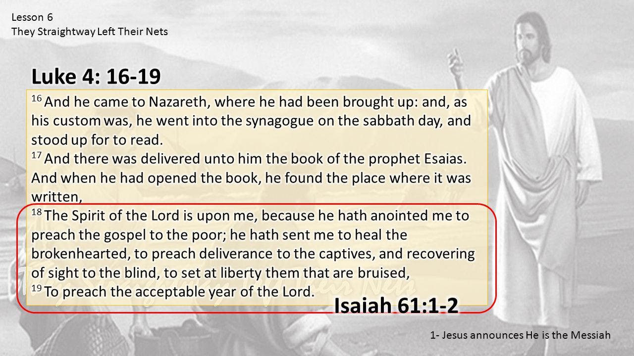 Lesson 6 They Straightway Left Their Nets 1- Jesus announces He is the Messiah or