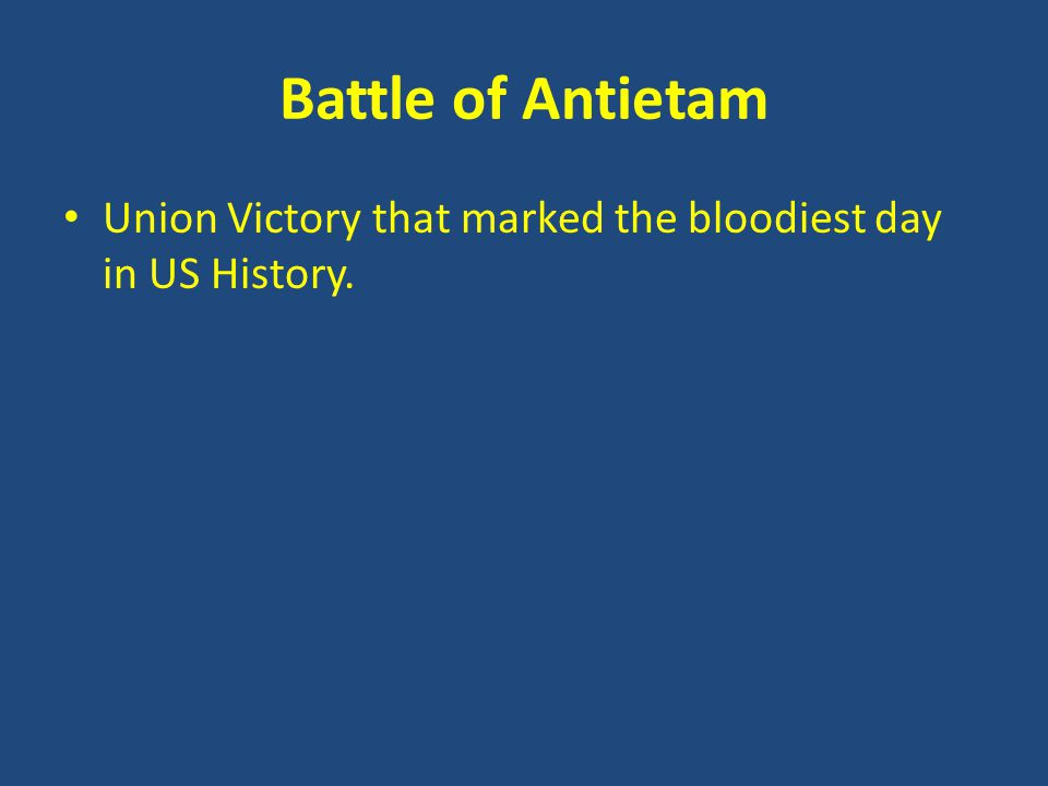 Battle of Antietam Union Victory that marked the bloodiest day in US History.