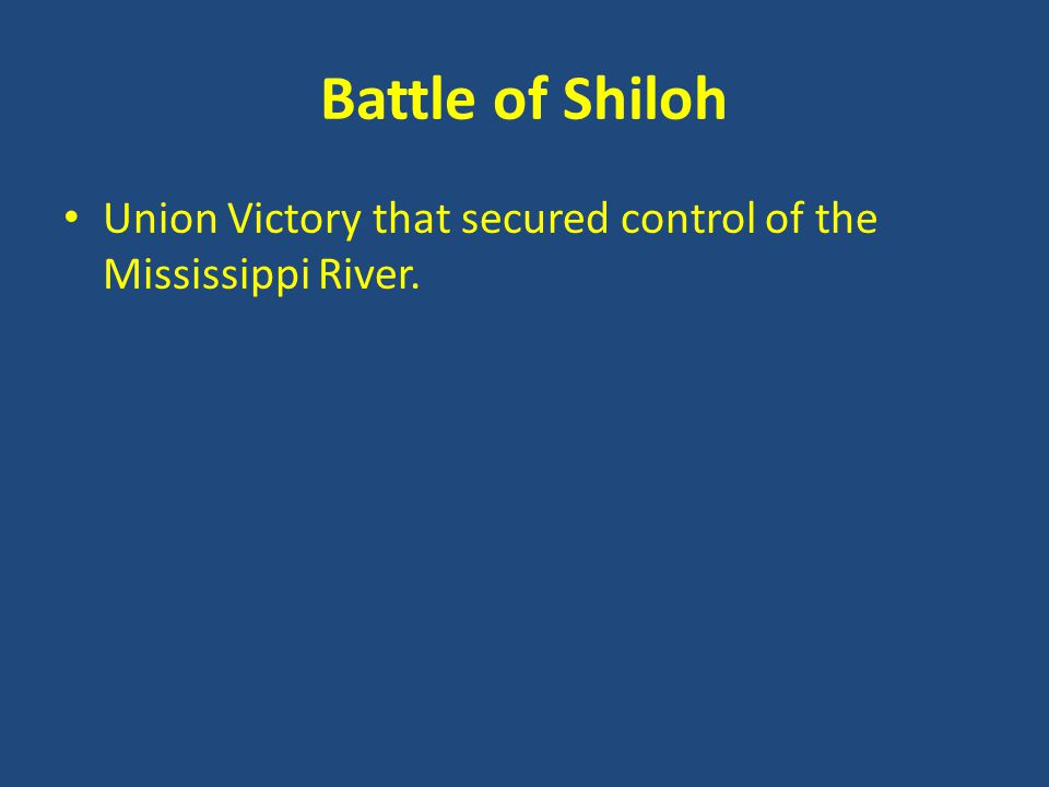 Battle of Shiloh Union Victory that secured control of the Mississippi River.