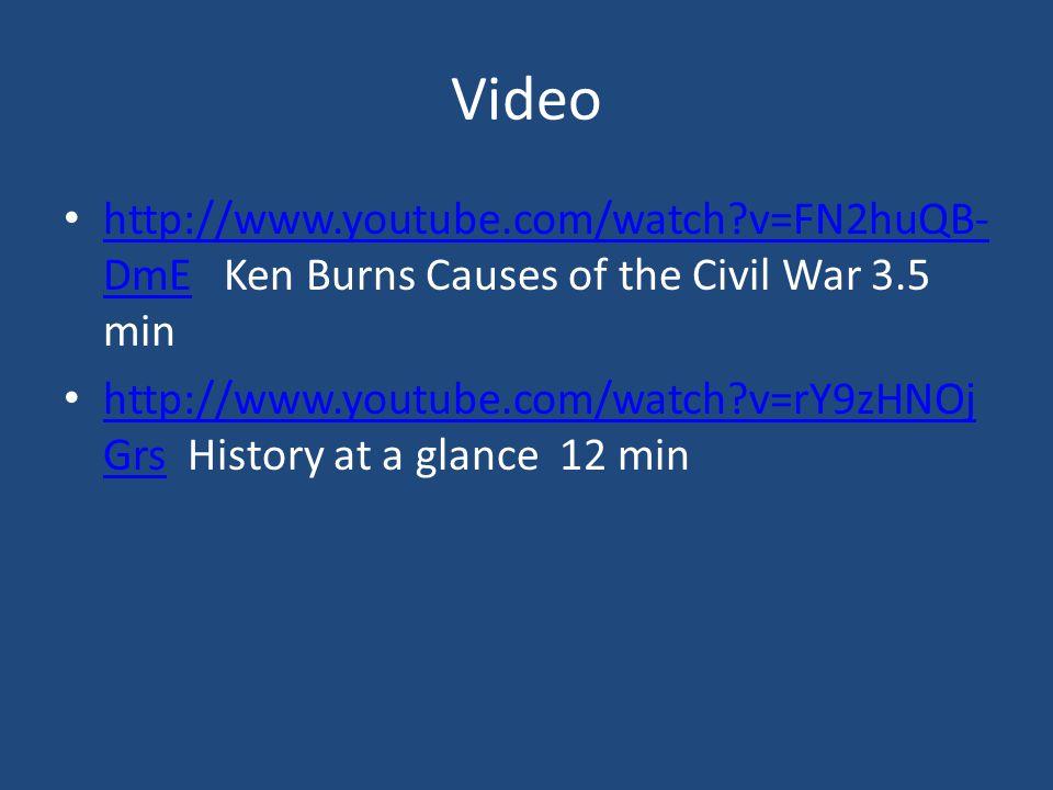 Video http://www.youtube.com/watch?v=FN2huQB- DmE Ken Burns Causes of the Civil War 3.5 min http://www.youtube.com/watch?v=FN2huQB- DmE http://www.youtube.com/watch?v=rY9zHNOj Grs History at a glance 12 min http://www.youtube.com/watch?v=rY9zHNOj Grs