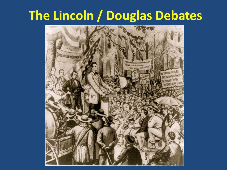 The Lincoln / Douglas Debates