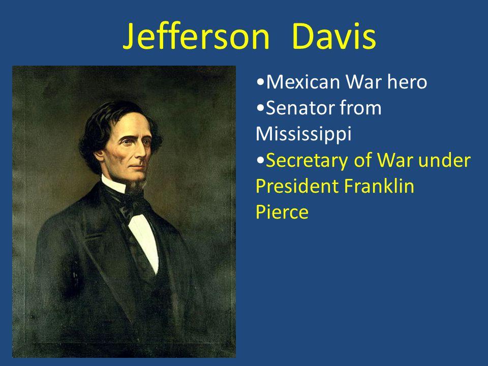 Mexican War hero Senator from Mississippi Secretary of War under President Franklin Pierce