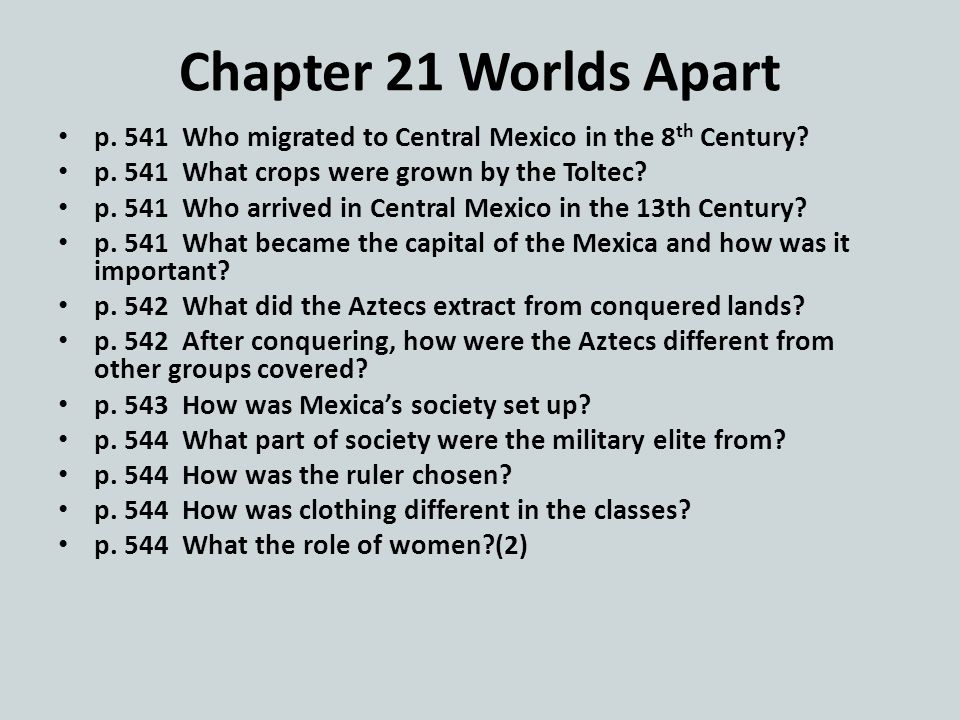 Chapter 21 Worlds Apart p. 541 Who migrated to Central Mexico in the 8 th Century.