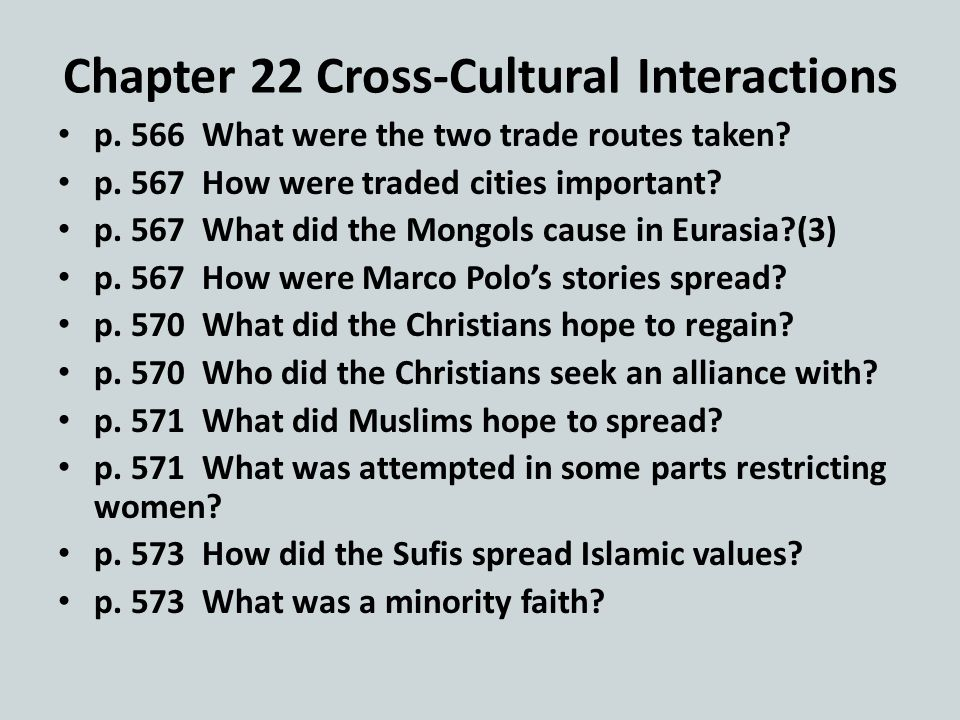 Chapter 22 Cross-Cultural Interactions p. 566 What were the two trade routes taken.