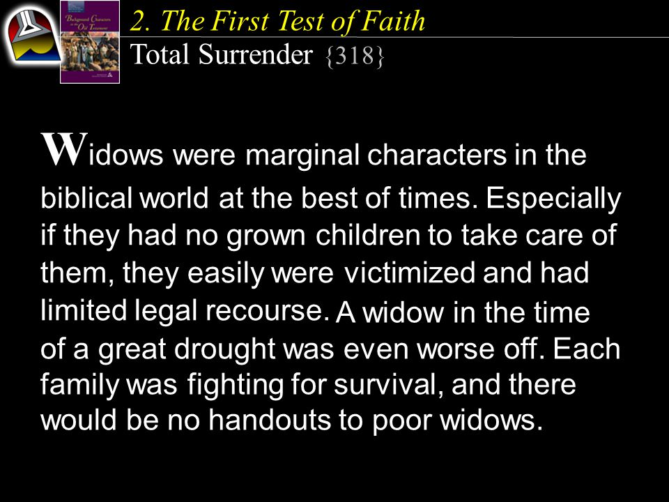 2. The First Test of Faith Total Surrender {318} W idows were marginal characters in the biblical world at the best of times. Especially if they had n