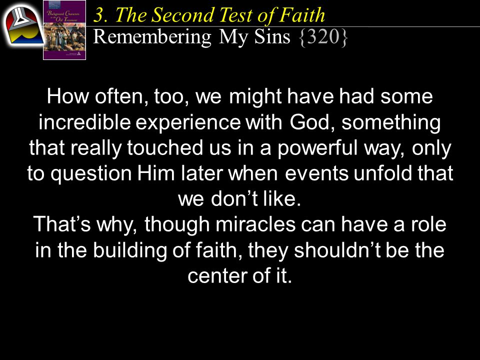 3. The Second Test of Faith Remembering My Sins {320} How often, too, we might have had some incredible experience with God, something that really tou