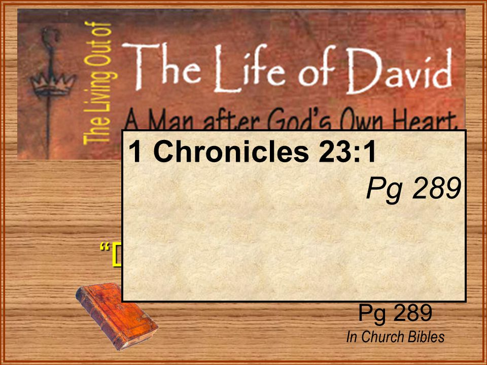 "1 Kings 1 ""Danger of Existing"" ""Danger of Existing"" Pg 289 In Church Bibles 1 Chronicles 23:1 Pg 289"