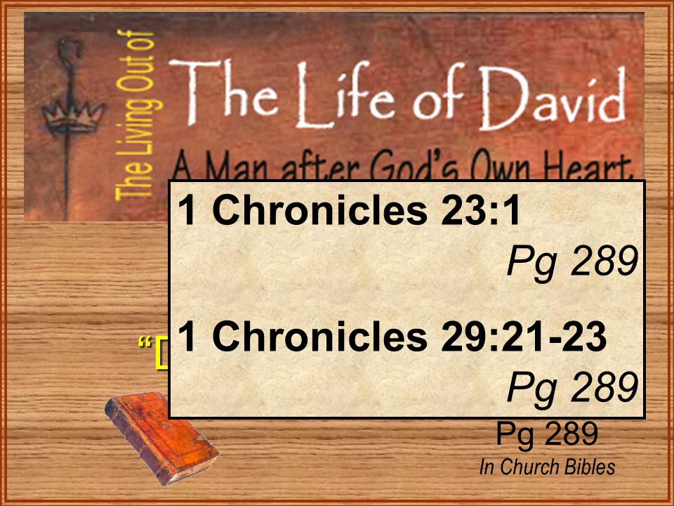 1 Kings 1 Danger of Existing Danger of Existing Pg 289 In Church Bibles 1 Chronicles 23:1 Pg 289 1 Chronicles 29:21-23 Pg 289