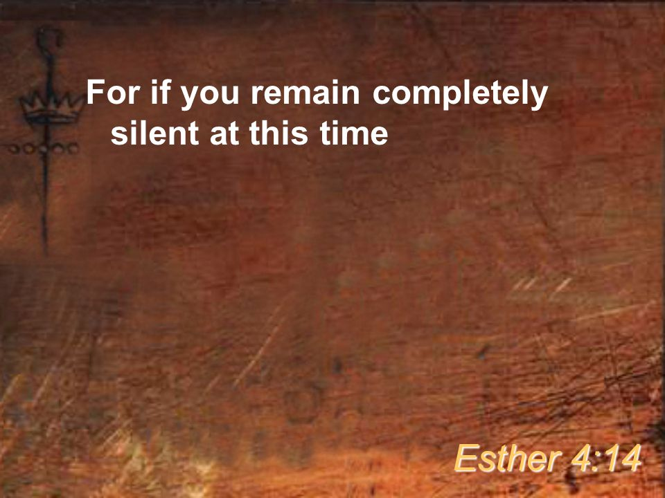For if you remain completely silent at this time Esther 4:14
