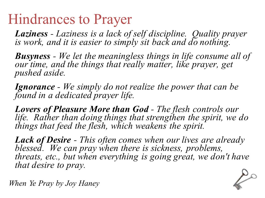 Hindrances to Prayer Laziness - Laziness is a lack of self discipline. Quality prayer is work, and it is easier to simply sit back and do nothing. Bus