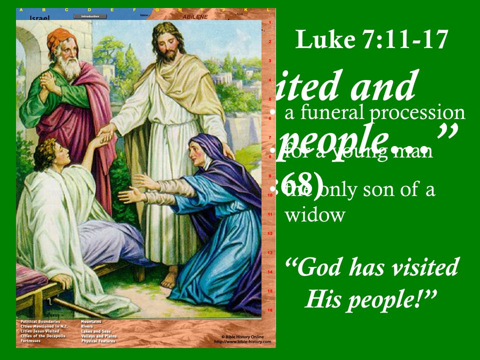 """He has visited and redeemed His people…"" (Luke 1:68) Luke 7:11-17 a funeral procession for a young man the only son of a widow ""God has visited His p"