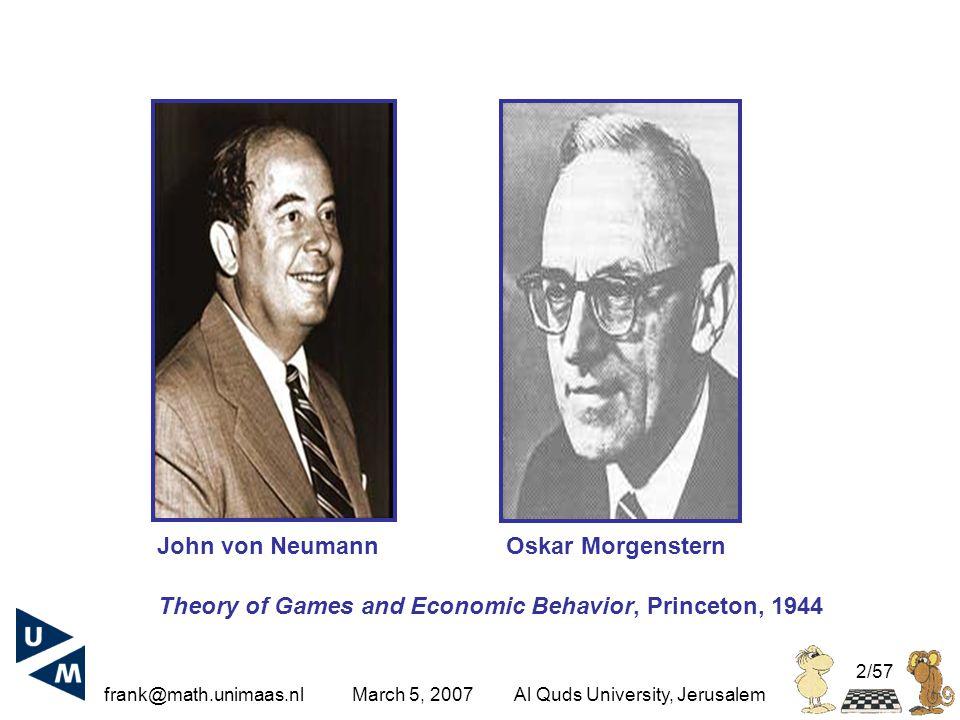 frank@math.unimaas.nl March 5, 2007Al Quds University, Jerusalem 2/57 John von NeumannOskar Morgenstern Theory of Games and Economic Behavior, Princeton, 1944