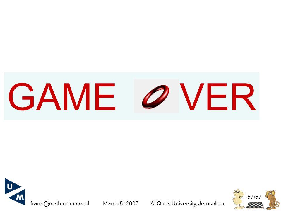 frank@math.unimaas.nl March 5, 2007Al Quds University, Jerusalem 57/57 GAME VER