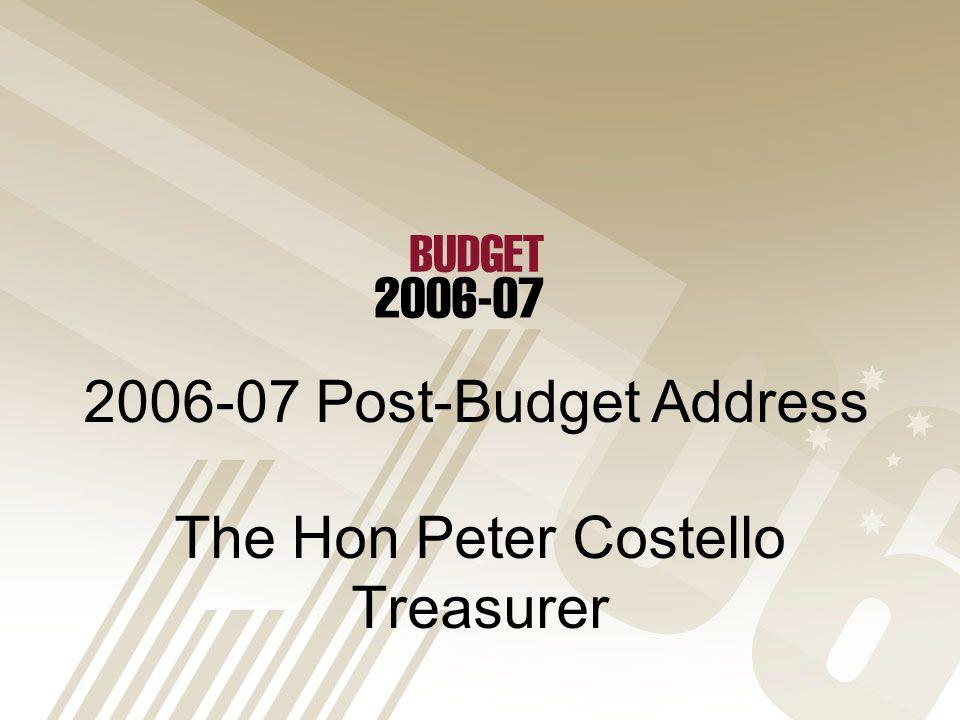 The Hon Peter Costello Treasurer 2006-07 Post-Budget Address