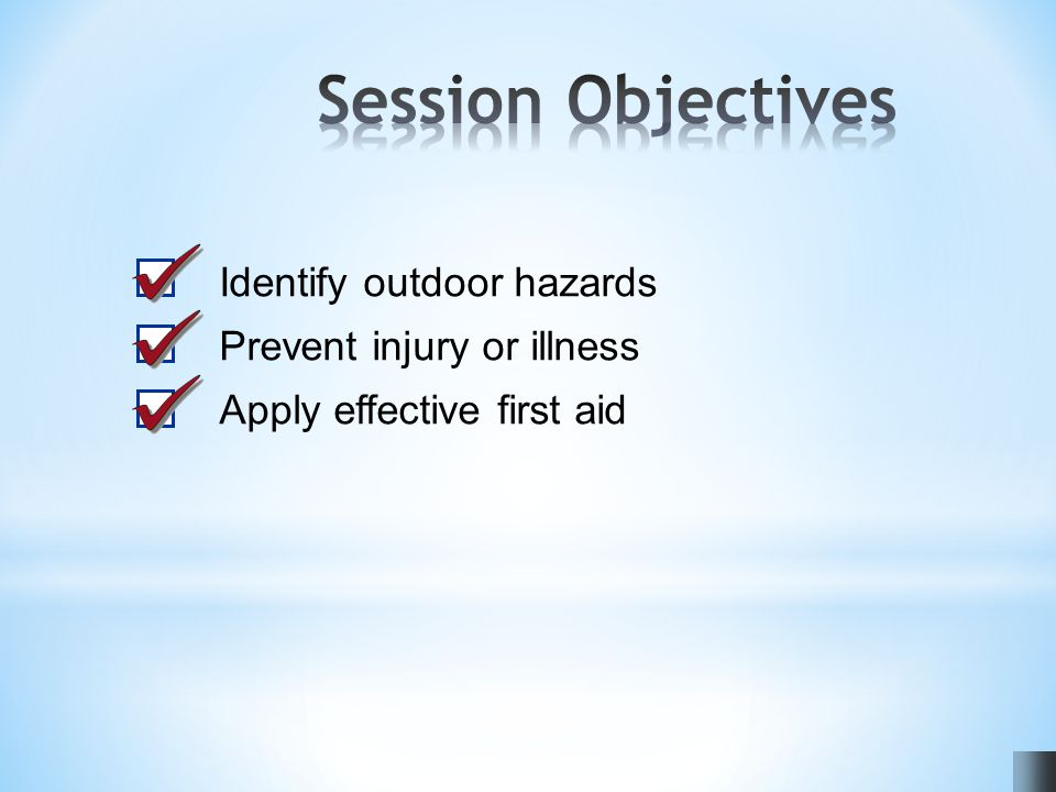 Identify outdoor hazards Prevent injury or illness Apply effective first aid