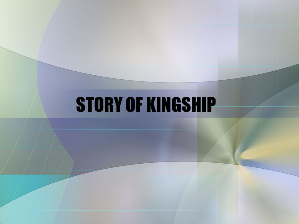 STORY OF KINGSHIP