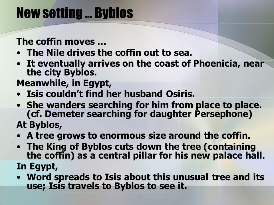 New setting … Byblos The coffin moves … The Nile drives the coffin out to sea.