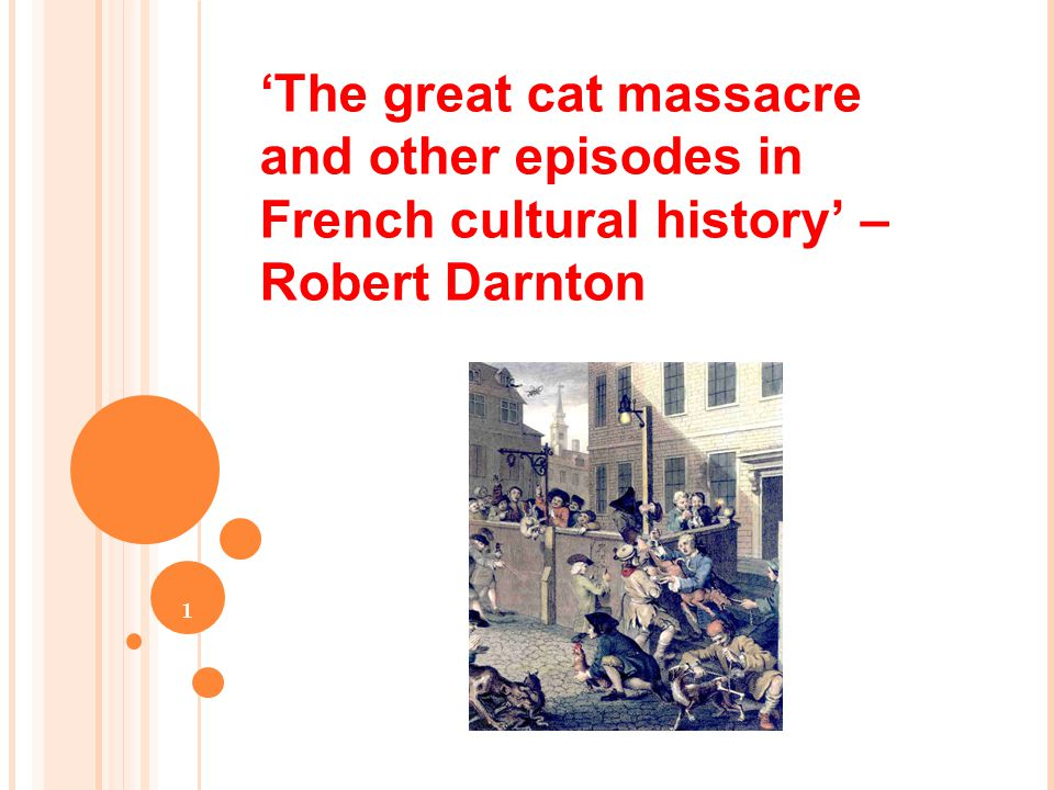 1 'The great cat massacre and other episodes in French cultural history' – Robert Darnton