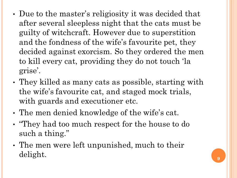 9 Due to the master's religiosity it was decided that after several sleepless night that the cats must be guilty of witchcraft.