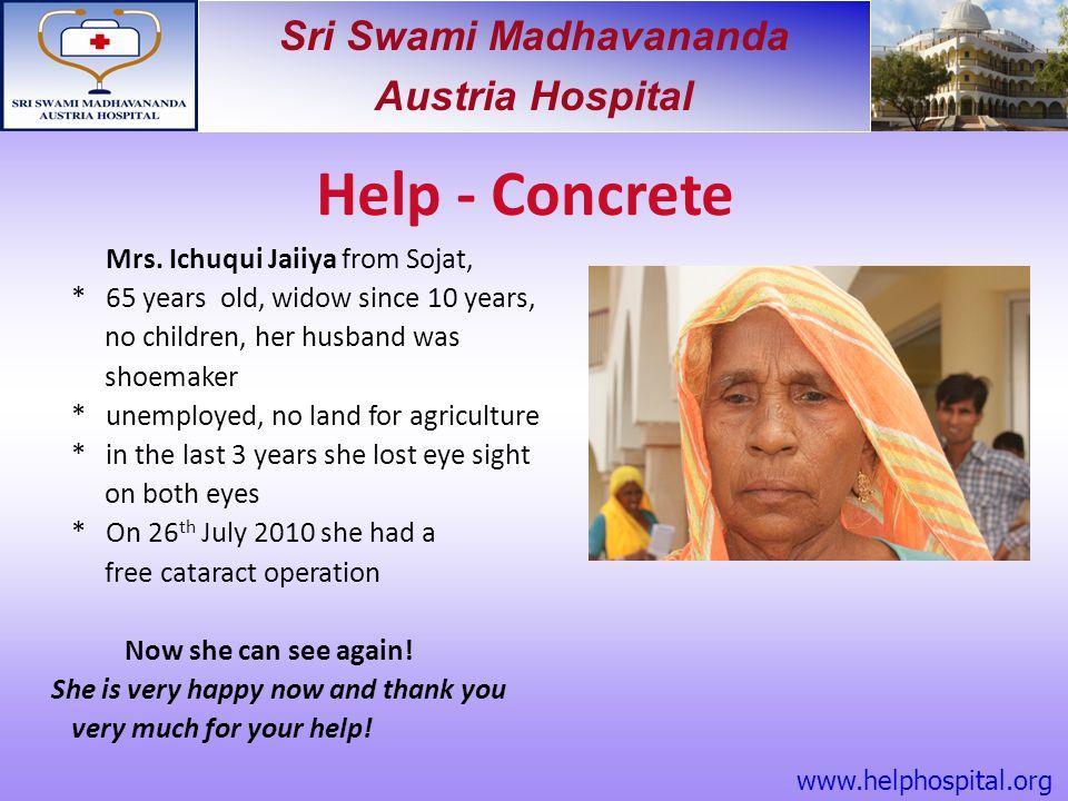 Sri Swami Madhavananda Austria Hospital Mrs. Ichuqui Jaiiya from Sojat, * 65 years old, widow since 10 years, no children, her husband was shoemaker *