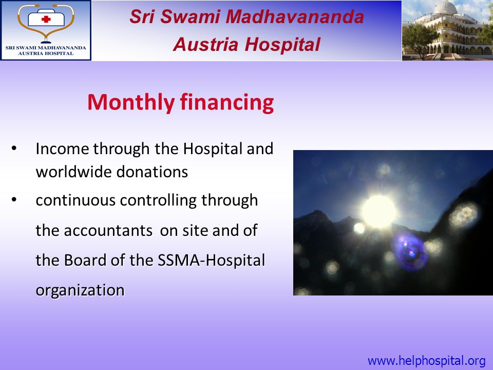 Sri Swami Madhavananda Austria Hospital Monthly financing Income through the Hospital and worldwide donations Income through the Hospital and worldwid
