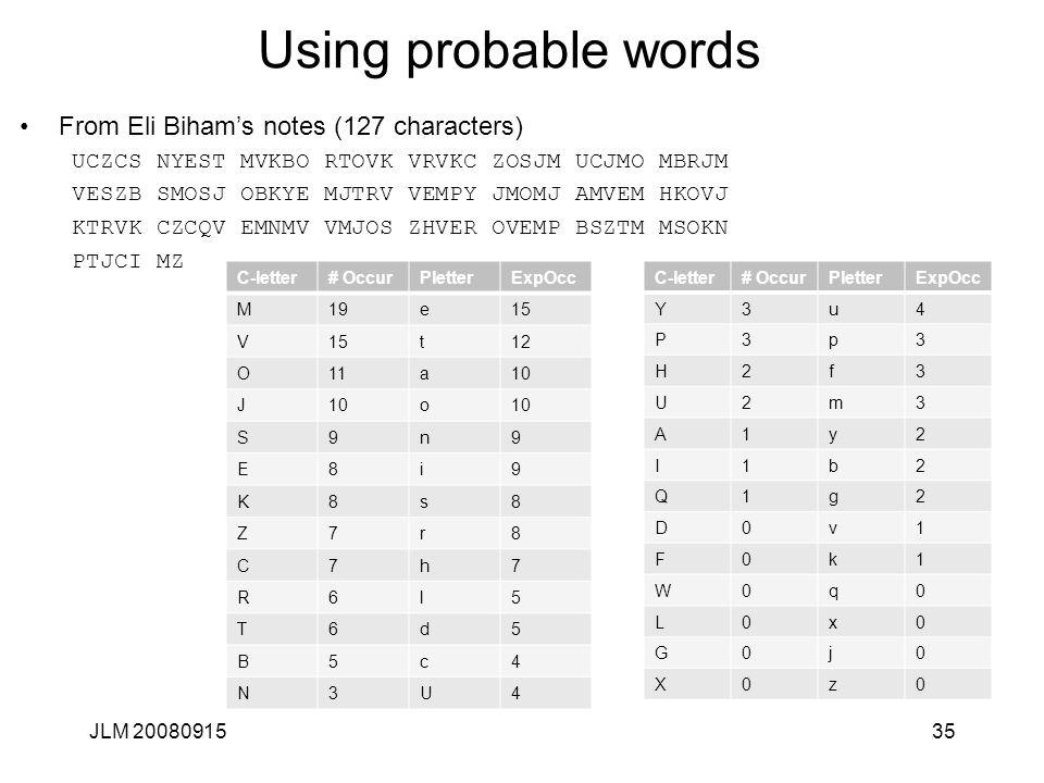 JLM 2008091535 Using probable words From Eli Biham's notes (127 characters) UCZCS NYEST MVKBO RTOVK VRVKC ZOSJM UCJMO MBRJM VESZB SMOSJ OBKYE MJTRV VE
