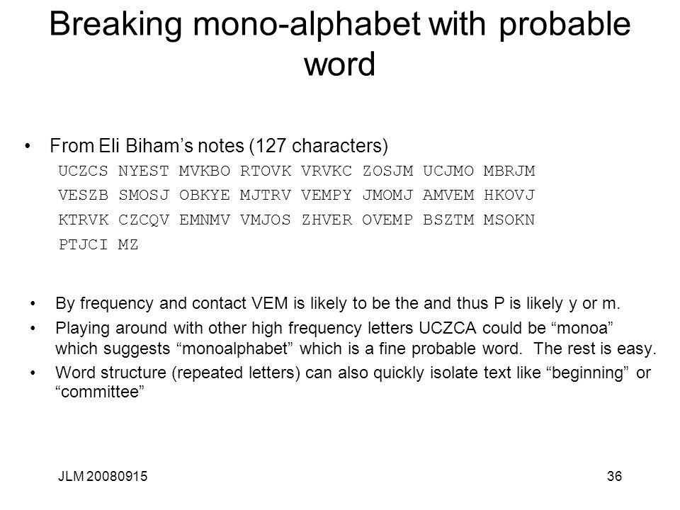 JLM 2008091536 Breaking mono-alphabet with probable word From Eli Biham's notes (127 characters) UCZCS NYEST MVKBO RTOVK VRVKC ZOSJM UCJMO MBRJM VESZB