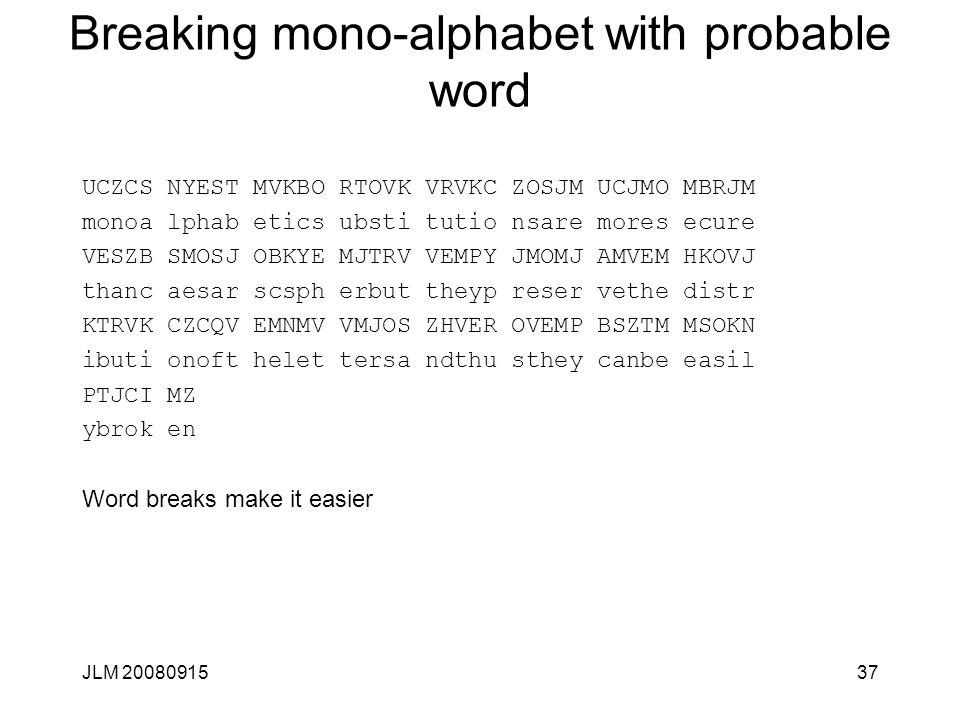 JLM 2008091537 Breaking mono-alphabet with probable word UCZCS NYEST MVKBO RTOVK VRVKC ZOSJM UCJMO MBRJM monoa lphab etics ubsti tutio nsare mores ecu