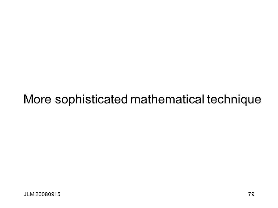 JLM 2008091579 More sophisticated mathematical technique
