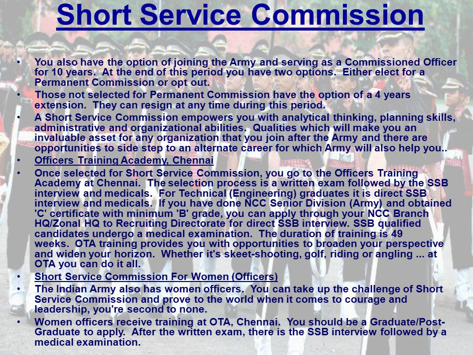 Short Service Commission You also have the option of joining the Army and serving as a Commissioned Officer for 10 years.