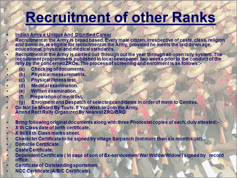 Recruitment of other Ranks Indian Army a Unique And Dignified Career Recruitment in the Army is broad based.