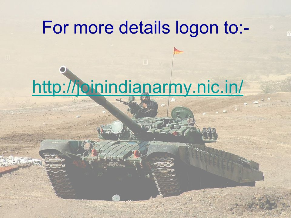 For more details logon to:- http://joinindianarmy.nic.in/