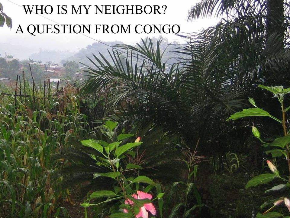 WHO IS MY NEIGHBOR? A QUESTION FROM CONGO