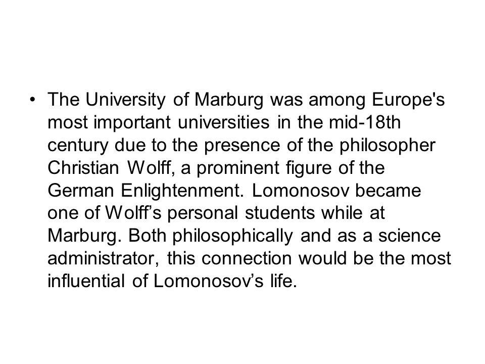 The University of Marburg was among Europe s most important universities in the mid-18th century due to the presence of the philosopher Christian Wolff, a prominent figure of the German Enlightenment.